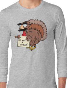"Thanksgiving ""I'm Not A Turkey"" Long Sleeve T-Shirt"