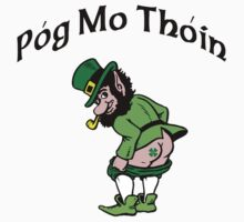 "Irish ""Pog Mo Thoin"" Kiss My A...  by HolidayT-Shirts"