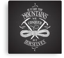 it is not the mountains we conquer Canvas Print