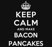 KEEP CALM AND MAKE BACON PANCAKES Kids Clothes