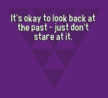 It's okay to look back at the past - just don't stare at it. by margdbrown