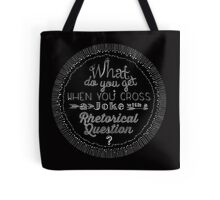 What do you get when you cross a joke with a rhetorical question? Tote Bag