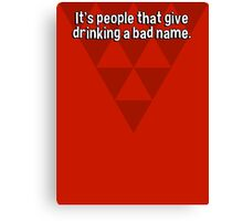 It's people that give drinking a bad name. Canvas Print