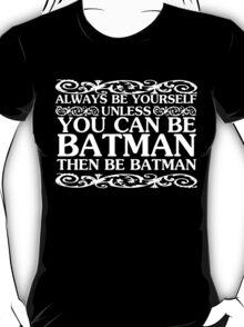 Be Batman T-Shirt