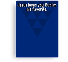 Jesus loves you. But I'm his favorite.  Canvas Print