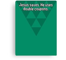 Jesus saves. He uses double coupons.  Canvas Print
