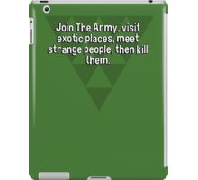 Join The Army' visit exotic places' meet strange people' then kill them. iPad Case/Skin