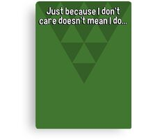 Just because I don't care doesn't mean I do... Canvas Print