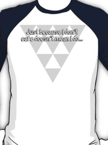 Just because I don't care doesn't mean I do... T-Shirt