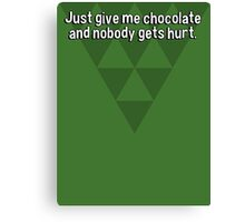 Just give me chocolate and nobody gets hurt.  Canvas Print