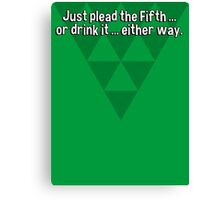 Just plead the Fifth ... or drink it ... either way. Canvas Print