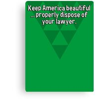 Keep America beautiful ... properly dispose of your lawyer. Canvas Print