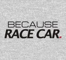 Because Race Car by arialite
