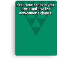 Keep your hands in your pants and give the newcomer a chance. Canvas Print