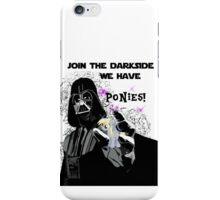 Join the darkside, we have ponies! iPhone Case/Skin