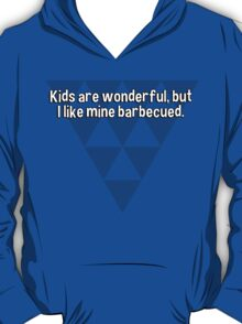 Kids are wonderful' but I like mine barbecued. T-Shirt