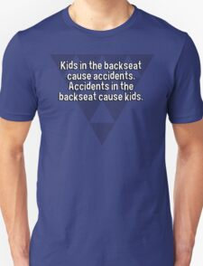 Kids in the backseat cause accidents. Accidents in the backseat cause kids. T-Shirt