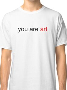 You Are Art Classic T-Shirt
