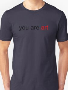 You Are Art Unisex T-Shirt
