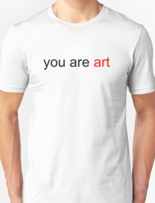You Are Art T-Shirt