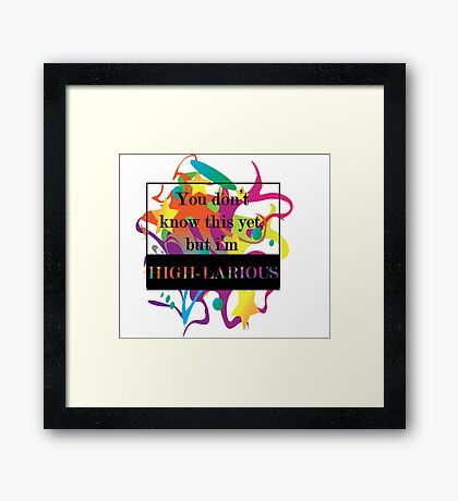 High-larious Framed Print