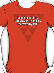 Lead me not into temptation. I can find the way myself. T-Shirt