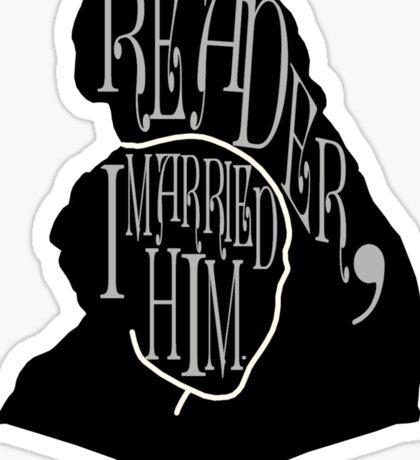 Reader, I Married Him - Print / Shirt / Iphone / Ipod / Ipad Sticker