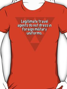 Legitimate travel agents do not dress in foreign military uniforms. T-Shirt
