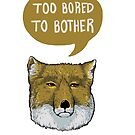 Too Bored To Bother by beesants