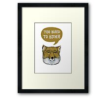 Too Bored To Bother Framed Print