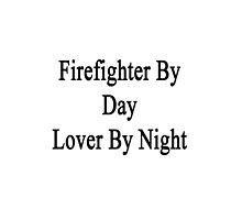 Firefighter By Day Lover By Night  by supernova23