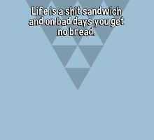 Life is a shit sandwich and on bad days you get no bread. T-Shirt
