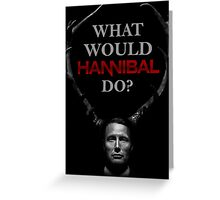 What would Hannibal do? Greeting Card