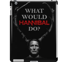 What would Hannibal do? iPad Case/Skin
