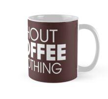 Without Coffee I am Nothing Mug