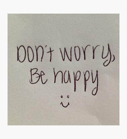 Dont Worry Be Happy :0) Photographic Print