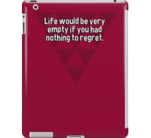 Life would be very empty if you had nothing to regret. iPad Case/Skin