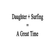 Daughter + Surfing = A Great Time  by supernova23