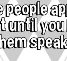 Light travels faster than sound. This is why some people appear bright until you hear them speak. Sticker