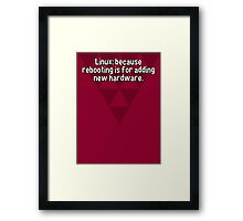 Linux: because rebooting is for adding new hardware. Framed Print