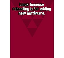 Linux: because rebooting is for adding new hardware. Photographic Print