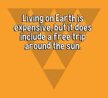 Living on Earth is expensive' but it does include a free trip around the sun. T-Shirt