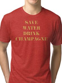 Save Water Drink Champagne - Faux Gold Foil Tri-blend T-Shirt