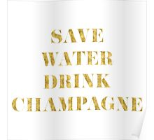 Save Water Drink Champagne - Faux Gold Foil Poster