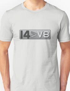 I4 Better Than V8 Inline 4 > V8 T-Shirt
