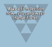 Make a firm decision now... you can always change it later. by margdbrown