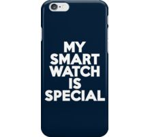 My smartwatch is special iPhone Case/Skin
