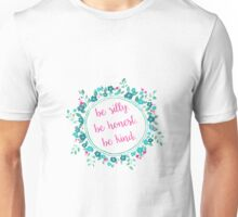 Be Silly. Be Honest. Be Kind. Floral Unisex T-Shirt