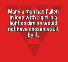 Many a man has fallen in love with a girl in a light so dim he would not have chosen a suit by it. T-Shirt