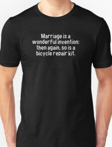 Marriage is a wonderful invention: then again' so is a bicycle repair kit. T-Shirt